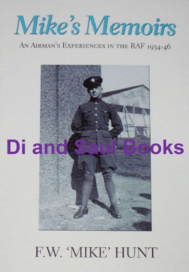Mike's Memoirs - An Airman's Experiences in the RAF 1934-46, by FW Mike Hunt